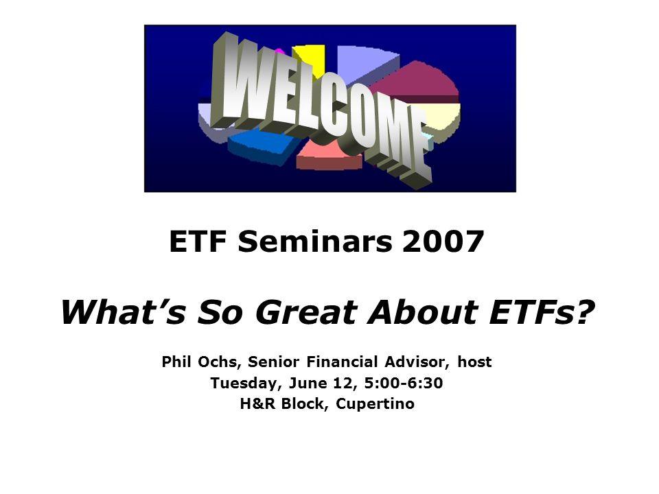 Etf Seminars 2007 What S So Great About Etfs Phil Ochs Senior
