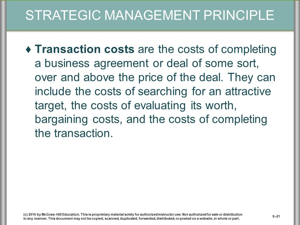 STRATEGIC MANAGEMENT PRINCIPLE ♦Transaction costs are the costs of completing a business agreement or deal of some sort, over and above the price of the deal.
