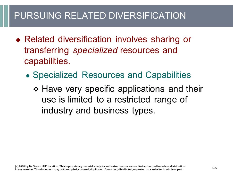 PURSUING RELATED DIVERSIFICATION  Related diversification involves sharing or transferring specialized resources and capabilities.
