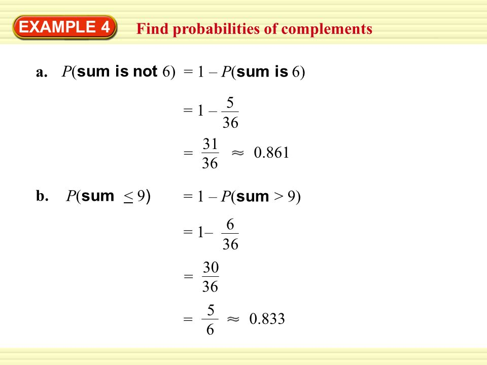 EXAMPLE 4 Find probabilities of complements Dice When two six-sided