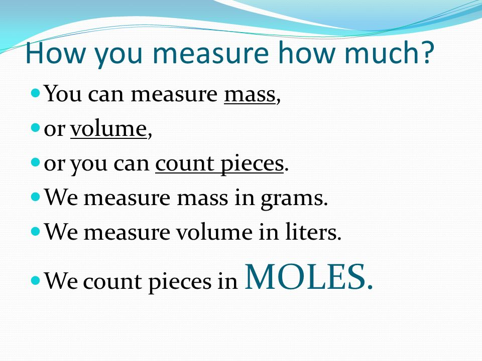 Moles Molecules And Atoms How You Measure How Much You Can