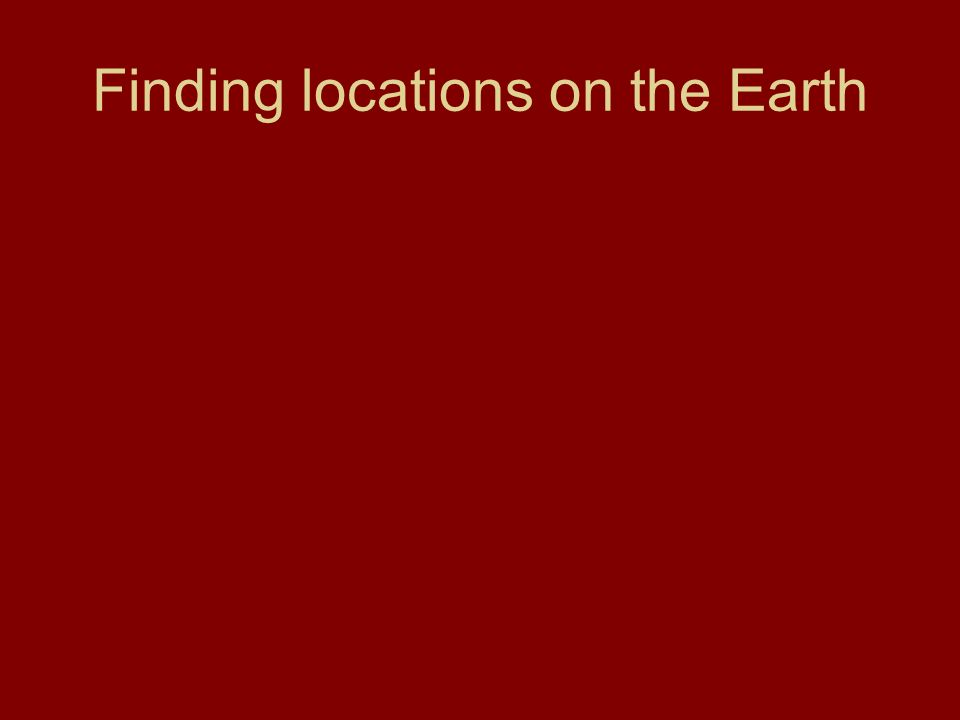 Finding locations on the Earth