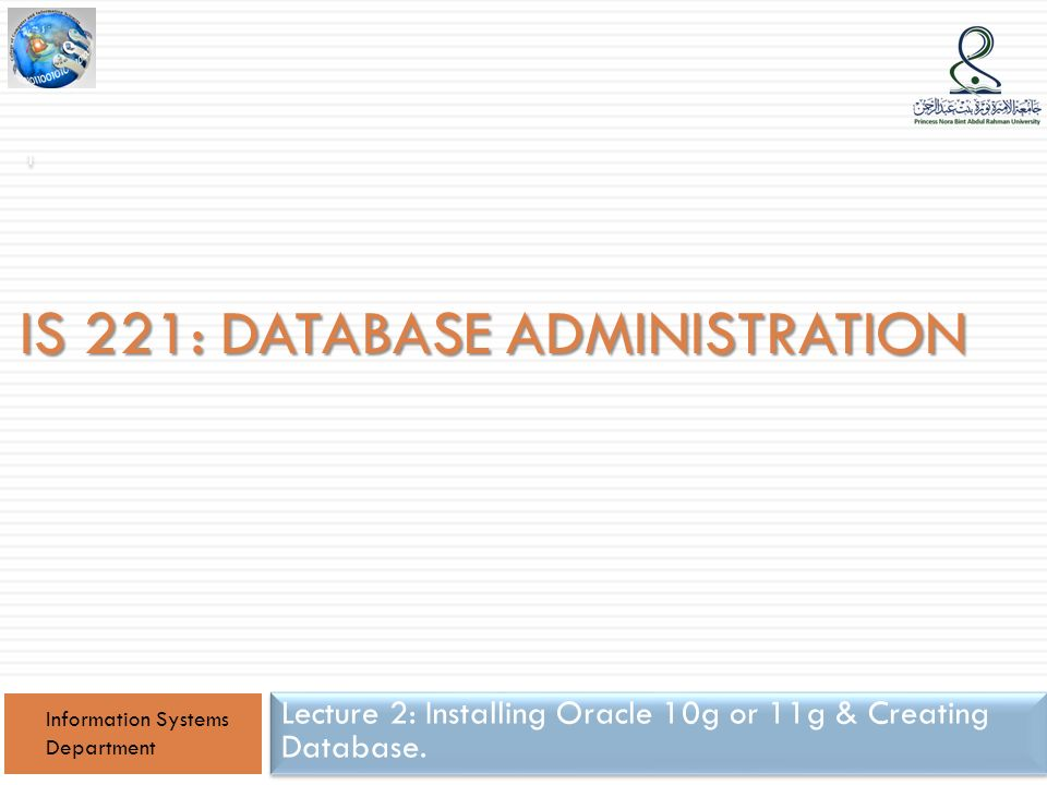 IS 221: DATABASE ADMINISTRATION Lecture 2: Installing Oracle 10g or