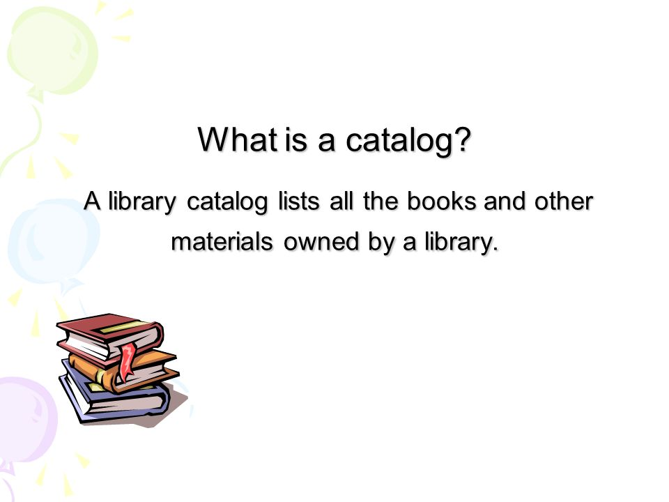 McKinley's Library Catalog What is a catalog? A library