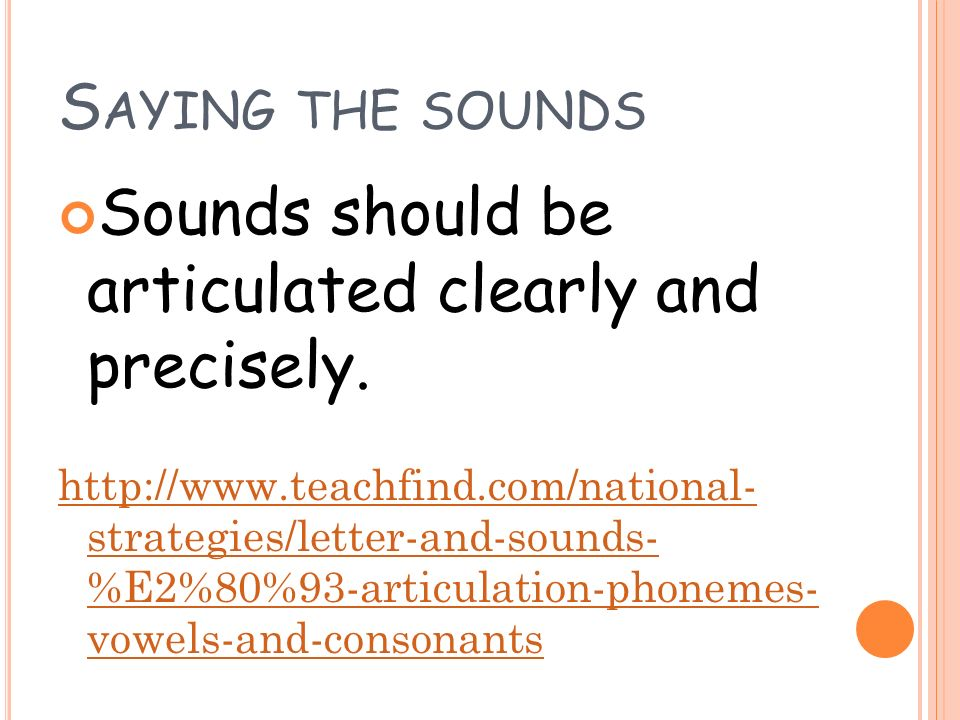 S AYING THE SOUNDS Sounds should be articulated clearly and precisely.