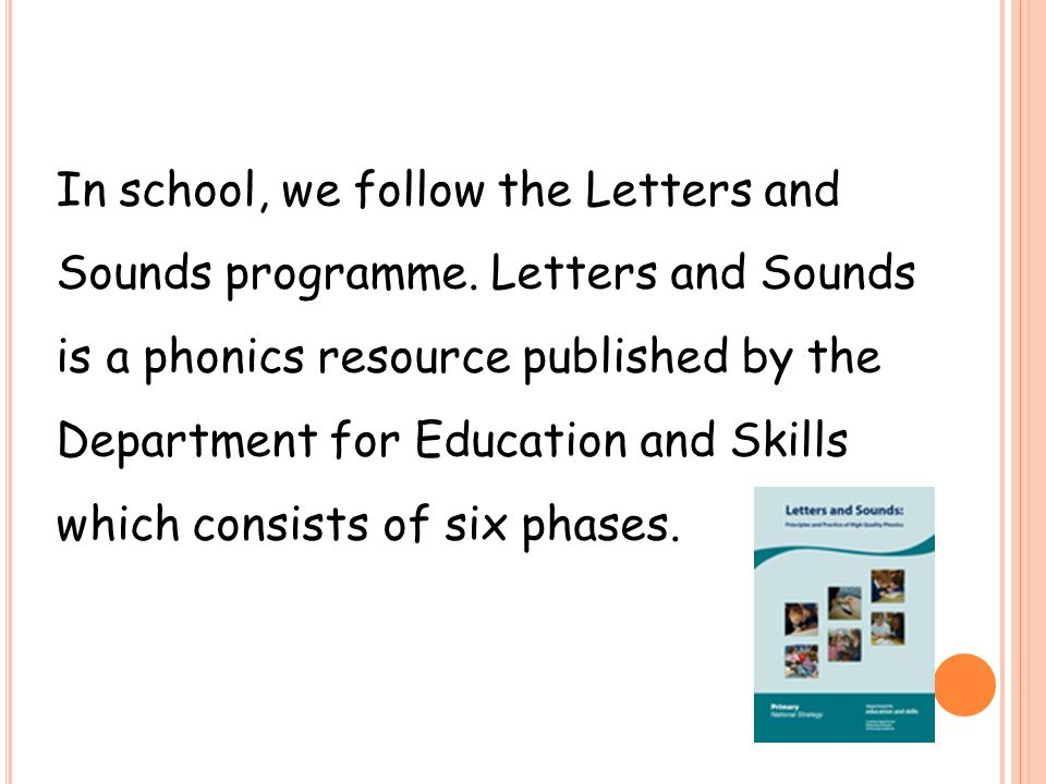 In school, we follow the Letters and Sounds programme.