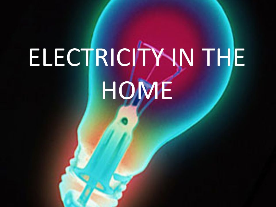 ELECTRICITY IN THE HOME. Parallel Connections of Domestic Appliances ...