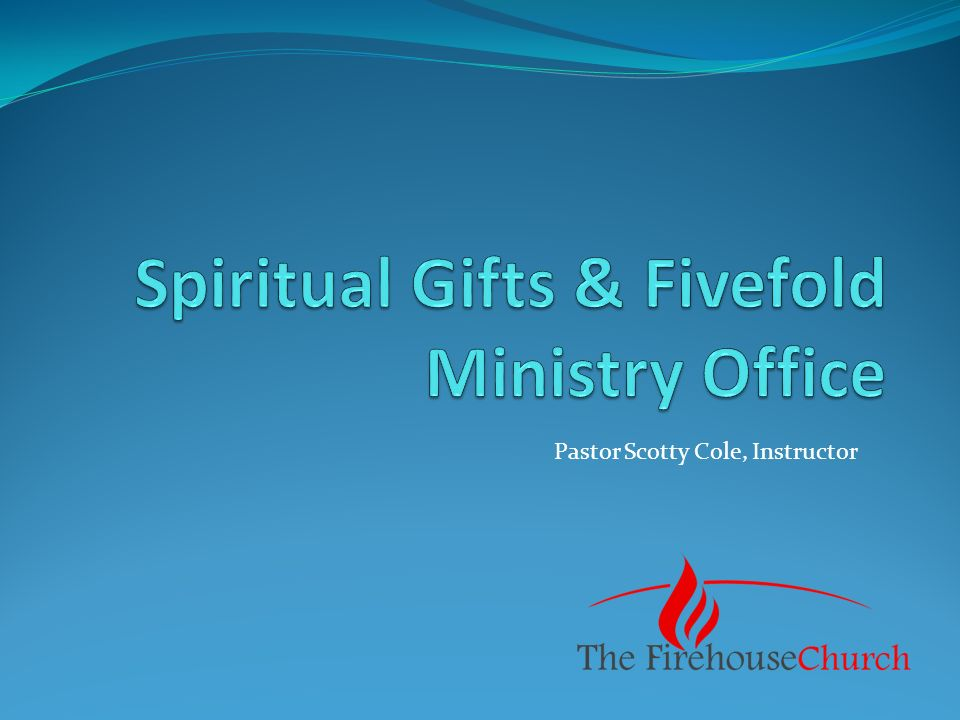 Pastor Scotty Cole, Instructor  Spiritual Gifts & Offices