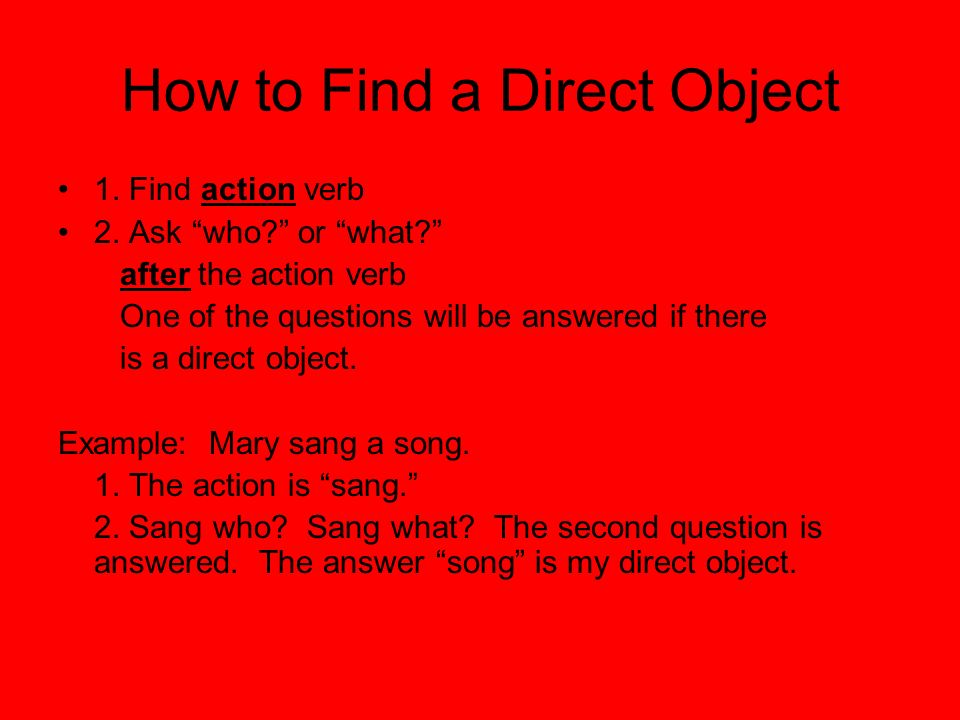 Direct and Indirect Objects. Direct Objects How to Find a ...