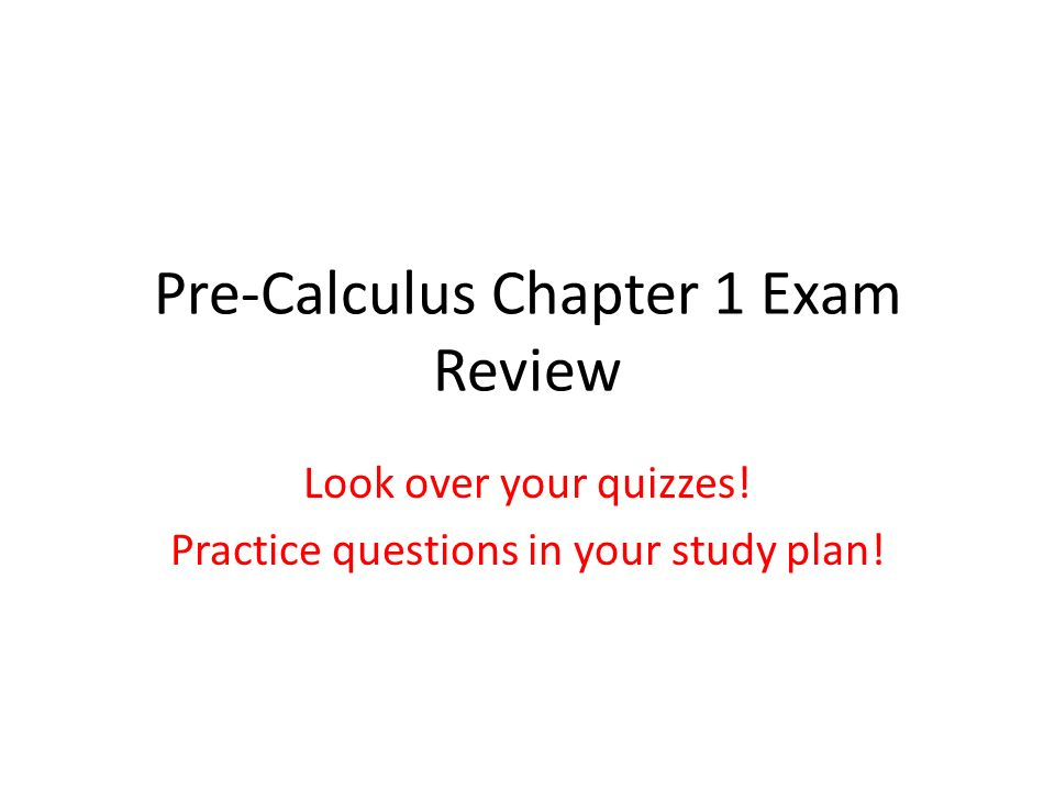 Pre-Calculus Chapter 1 Exam Review Look over your quizzes