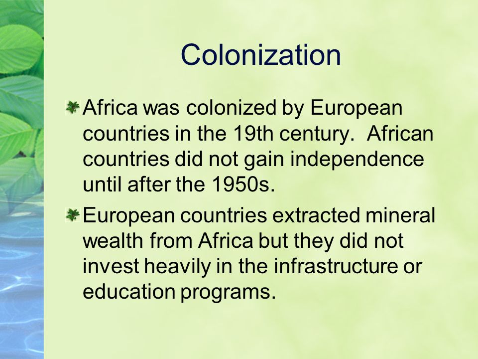 Colonization Africa was colonized by European countries in the 19th century.