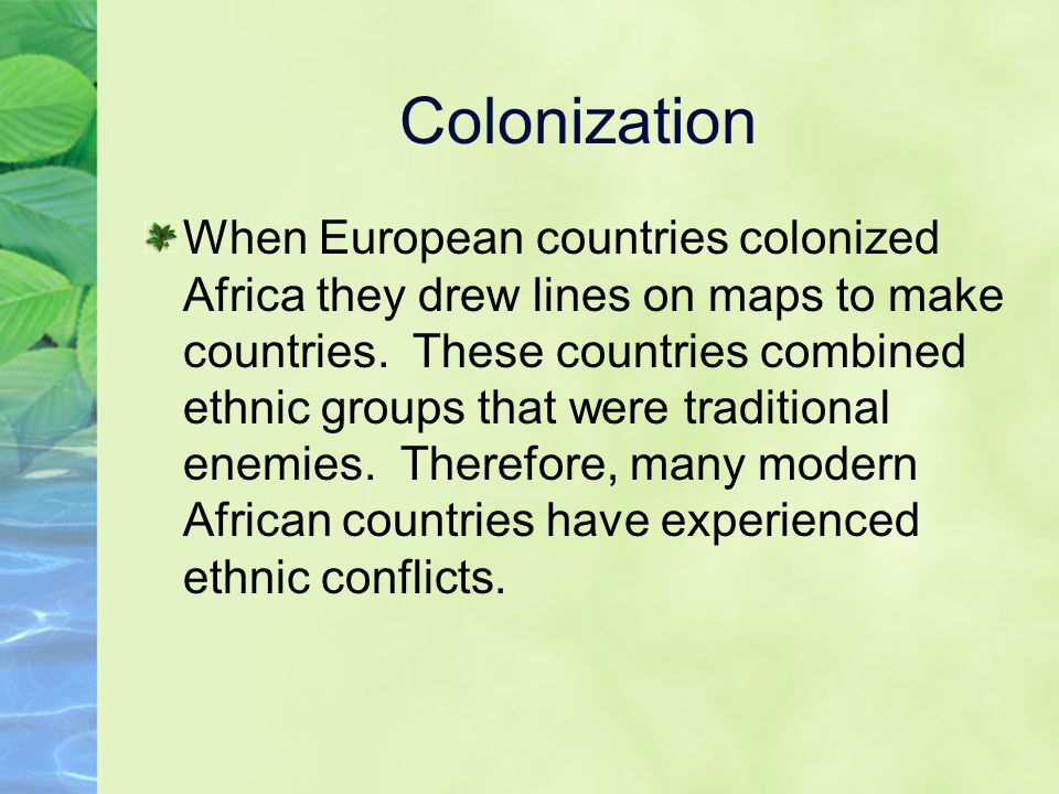 Colonization When European countries colonized Africa they drew lines on maps to make countries.