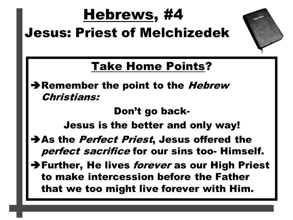 Hebrews, #4 Jesus: Priest of Melchizedek chapter ppt download