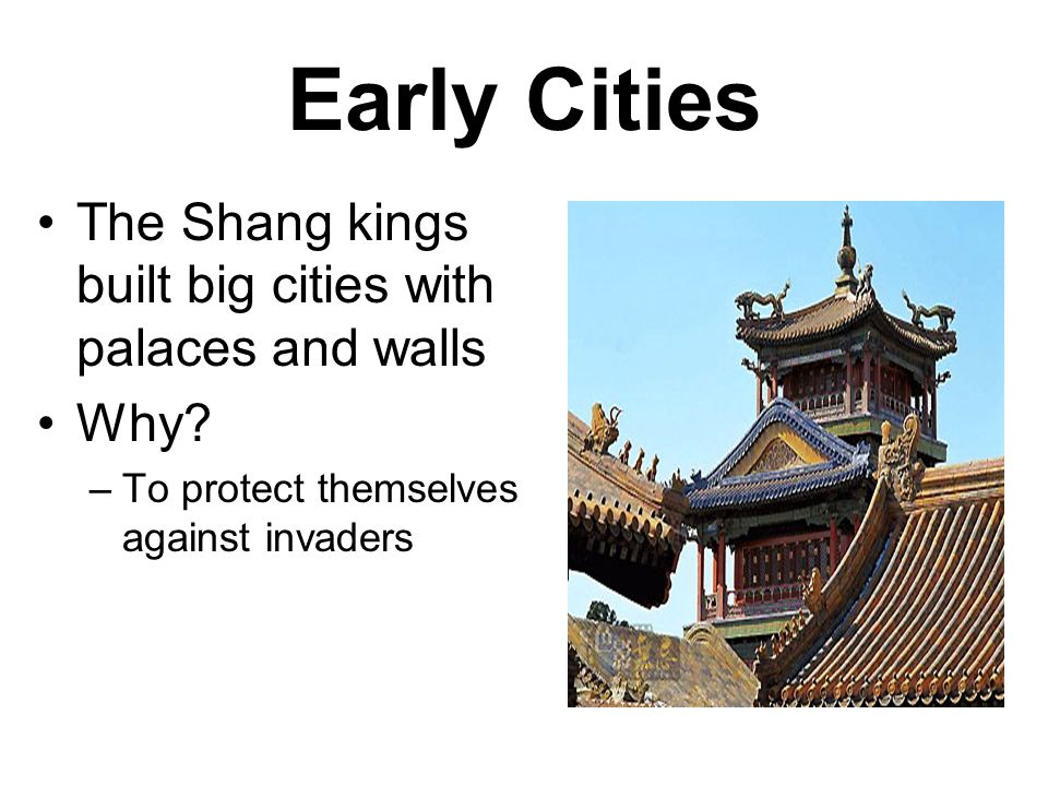 Early Cities The Shang kings built big cities with palaces and walls Why.