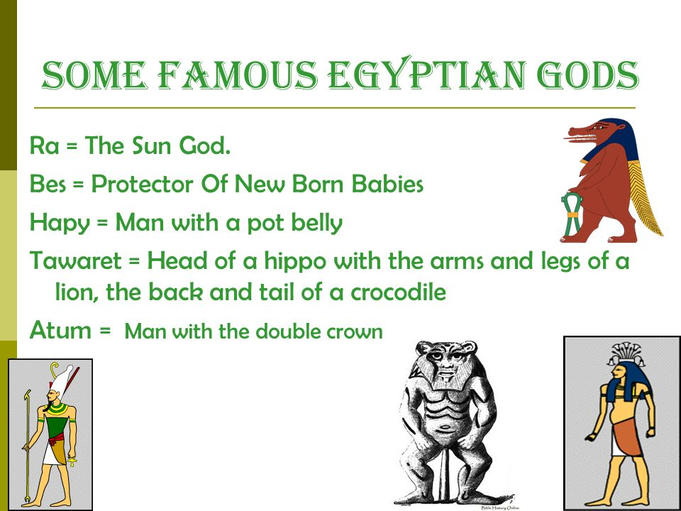 Some Famous Egyptian Gods Ra = The Sun God.
