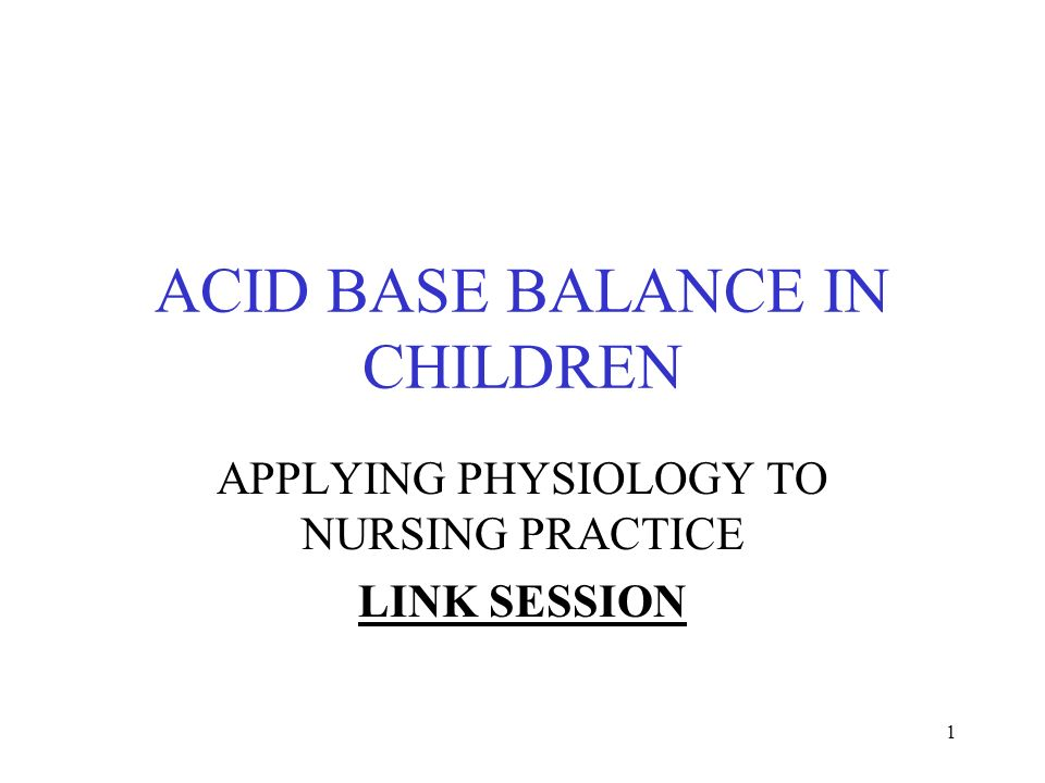 1 ACID BASE BALANCE IN CHILDREN APPLYING PHYSIOLOGY TO