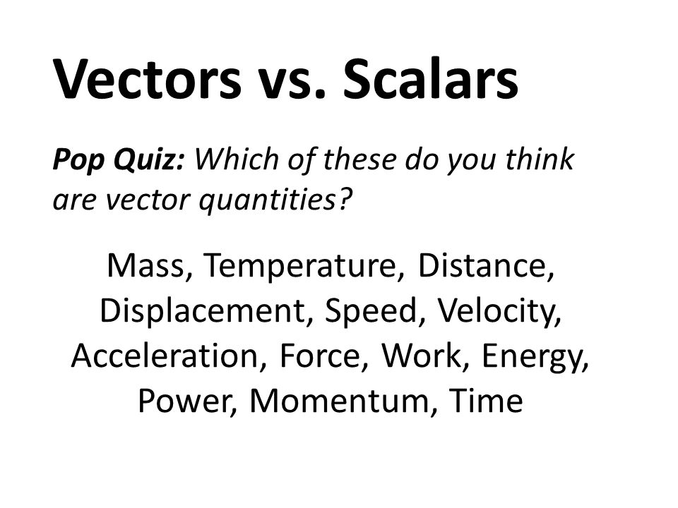 Vectors Vs Scalars Pop Quiz Which Of These Do You Think Are Vector