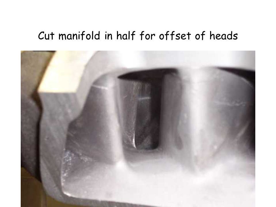Cut manifold in half for offset of heads