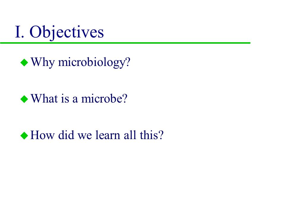 Introduction to Microbiology Chapter 1  I  Objectives u Why