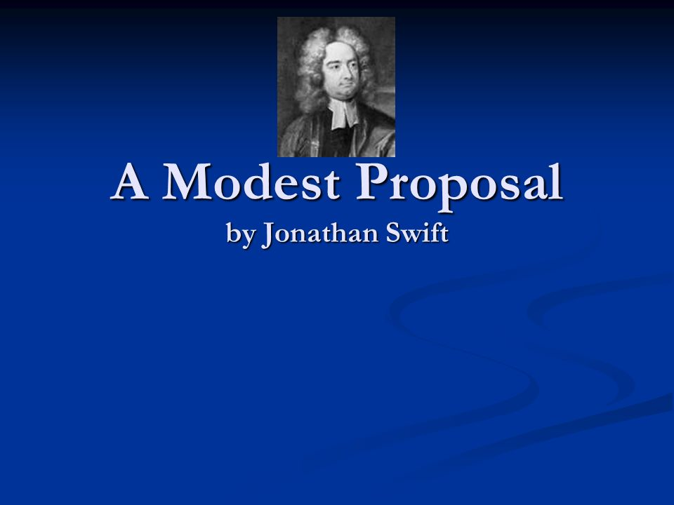 an analysis of cannibalism in a modest proposal by jonathon swift 'a modest proposal', while talking literally talking about cannibalism, gives the reader an insight on how it would be live life in a crowded dublin street in 1729 references: exhibitionism 6 swift, jonathan.