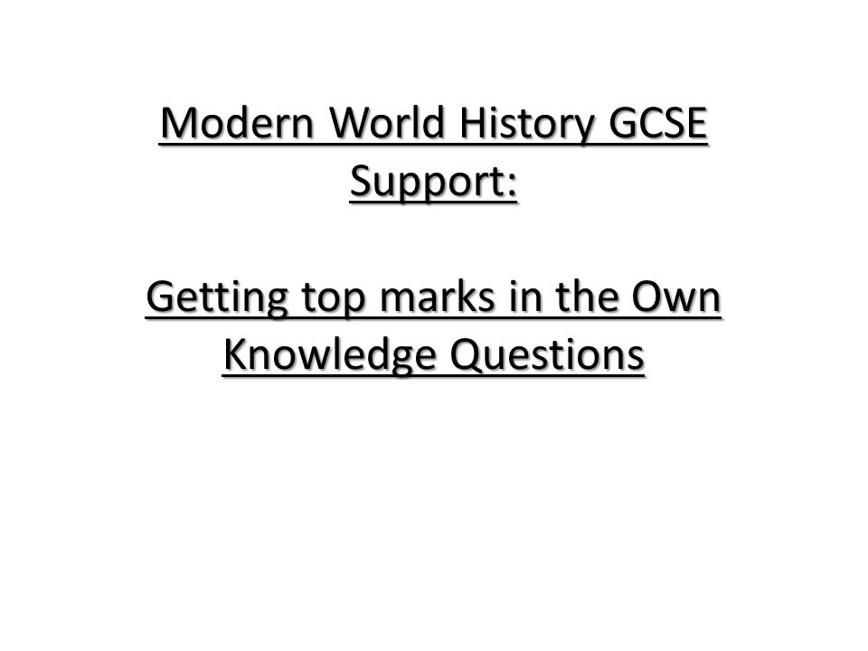 c7b5388186709 1 Modern World History GCSE Support  Getting top marks in the Own Knowledge  Questions