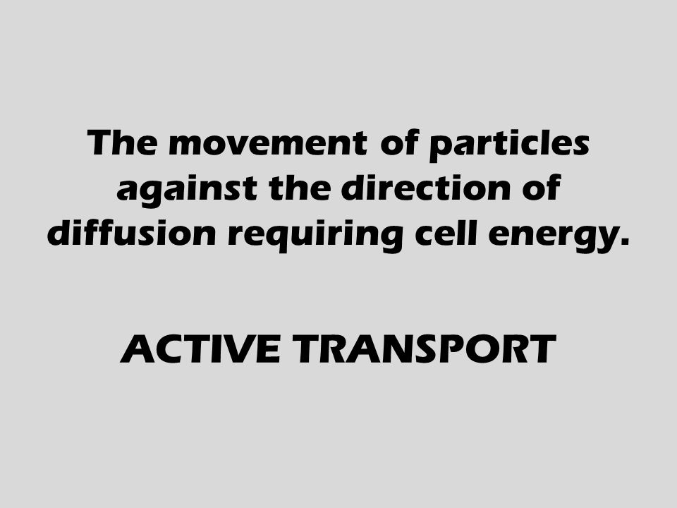 The movement of particles against the direction of diffusion requiring cell energy.