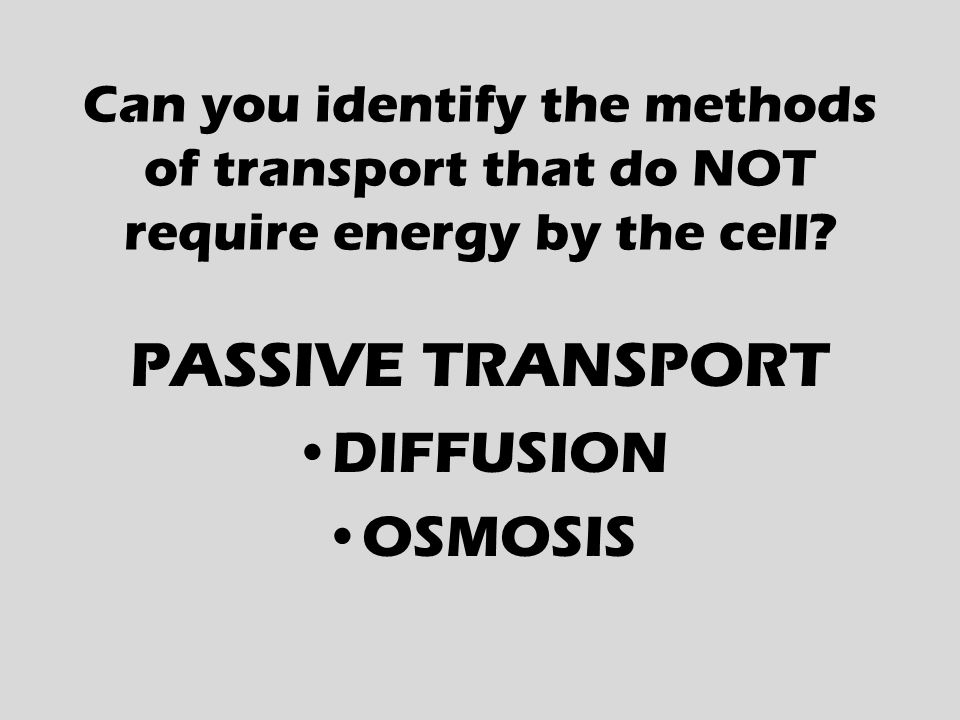 Can you identify the methods of transport that do NOT require energy by the cell.