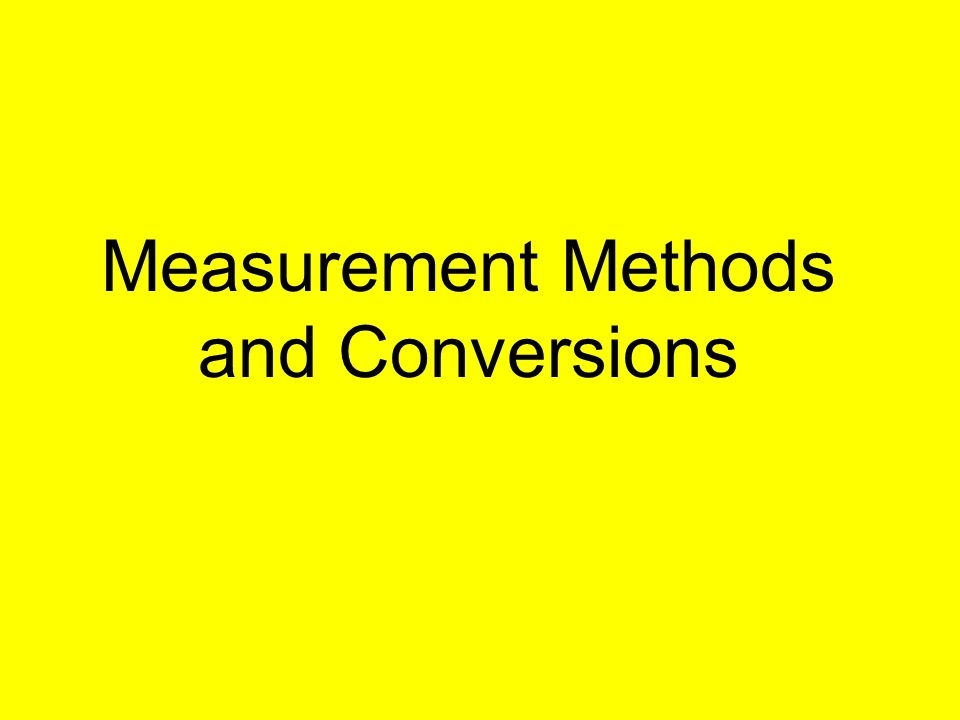 Measurement Methods and Conversions