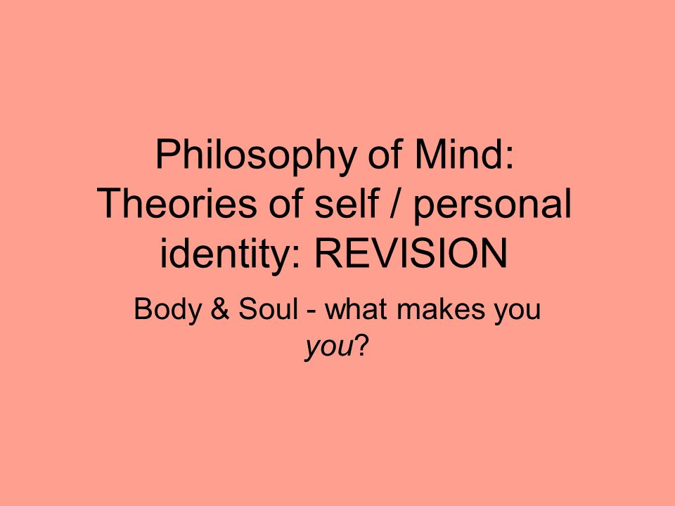 Philosophy Of Mind Theories Of Self Personal Identity REVISION Impressive Philosophers Soul