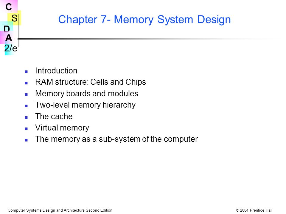 S 2 E C D A Computer Systems Design And Architecture Second Edition C 2004 Prentice Hall Chapter 7 Memory System Design Introduction Ram Structure Cells Ppt Download