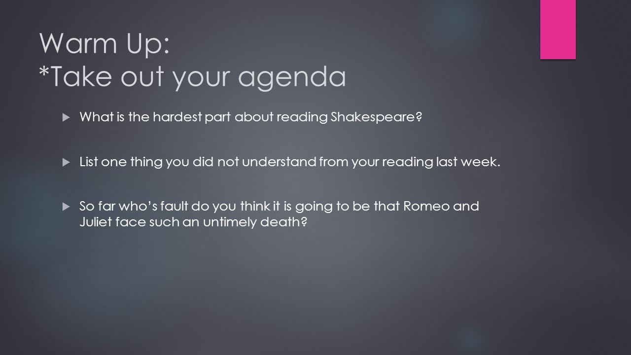 Romeo & Juliet ACT 1 REVIEW. Warm Up: *Take out your agenda  What ...