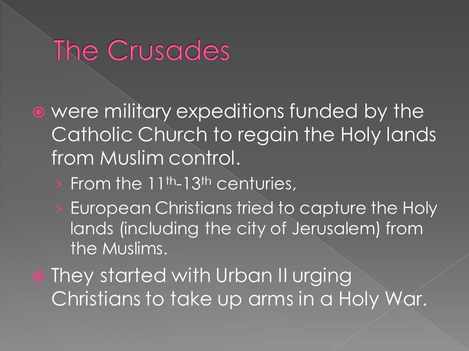  were military expeditions funded by the Catholic Church to regain the Holy lands from Muslim control.