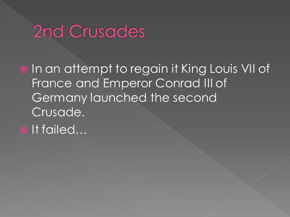  In an attempt to regain it King Louis VII of France and Emperor Conrad III of Germany launched the second Crusade.