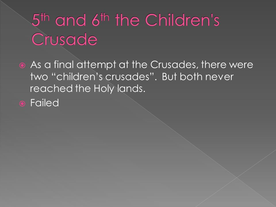 As a final attempt at the Crusades, there were two children's crusades .