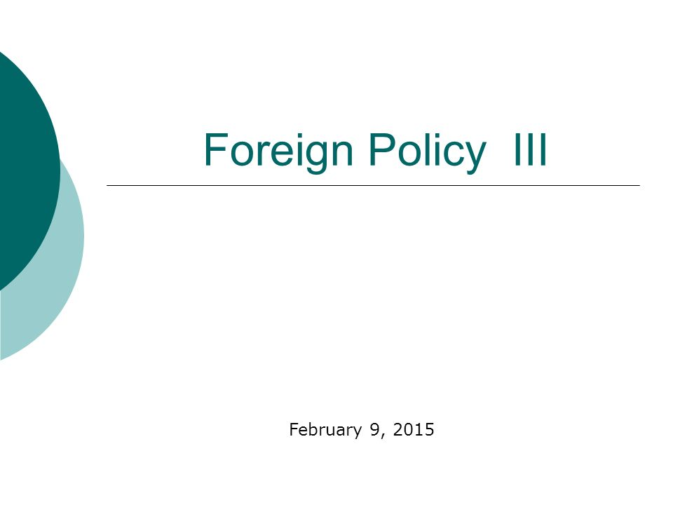 Foreign Policy III February 9, 2015