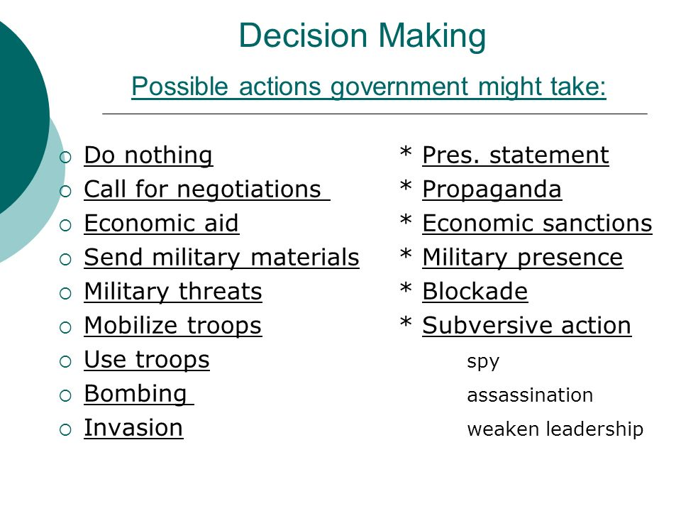 Decision Making Possible actions government might take:  Do nothing* Pres.