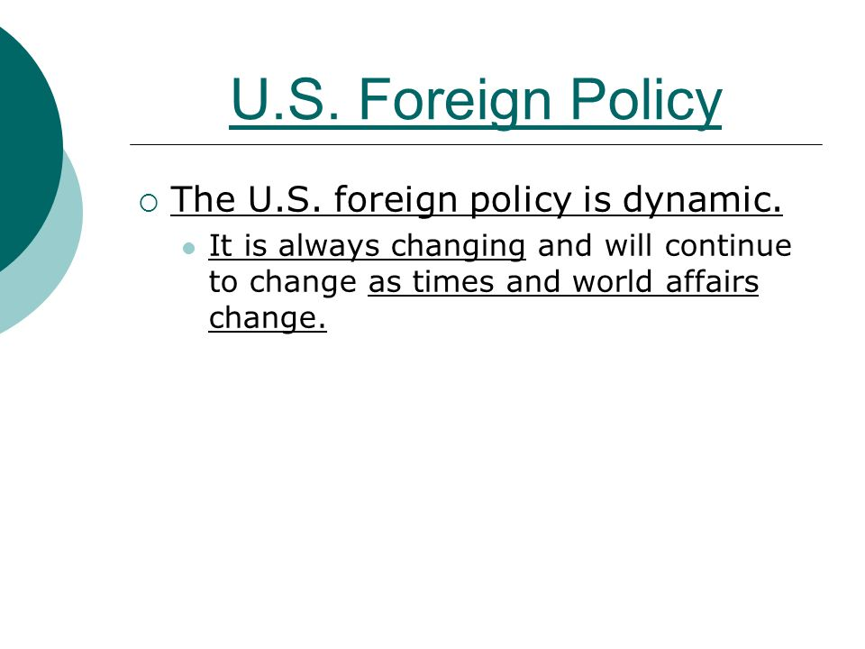 U.S. Foreign Policy  The U.S. foreign policy is dynamic.