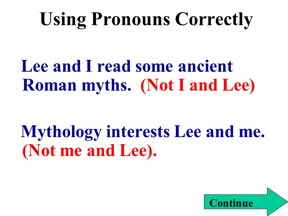 Using Pronouns Correctly Lee and I read some ancient Roman myths.
