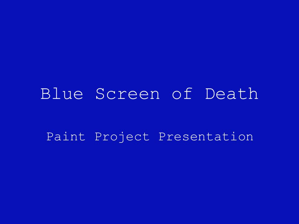 1 Blue Screen Of Paint Project Presentation