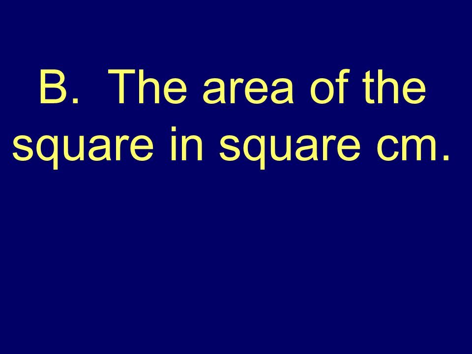 Look at the square below. Jane multiplied 5 x 5 = 25.