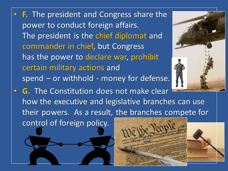 F. The president and Congress share the power to conduct foreign affairs.