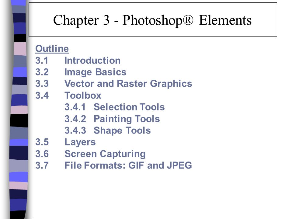Chapter 3 Photoshop Elements Outline 3 1 Introduction 3 2