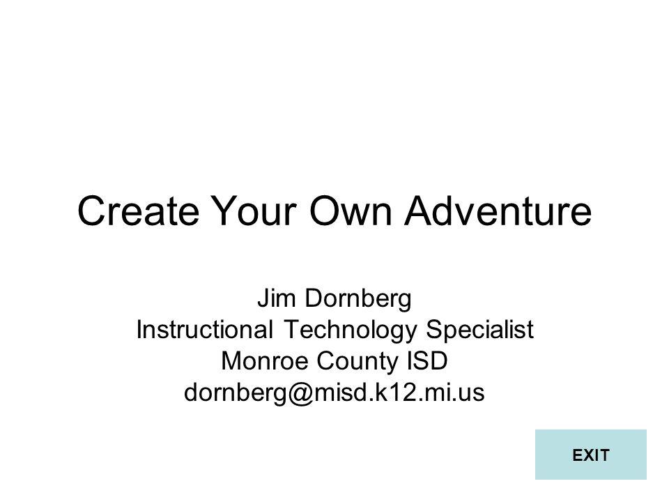 Create Your Own Adventure Jim Dornberg Instructional Technology