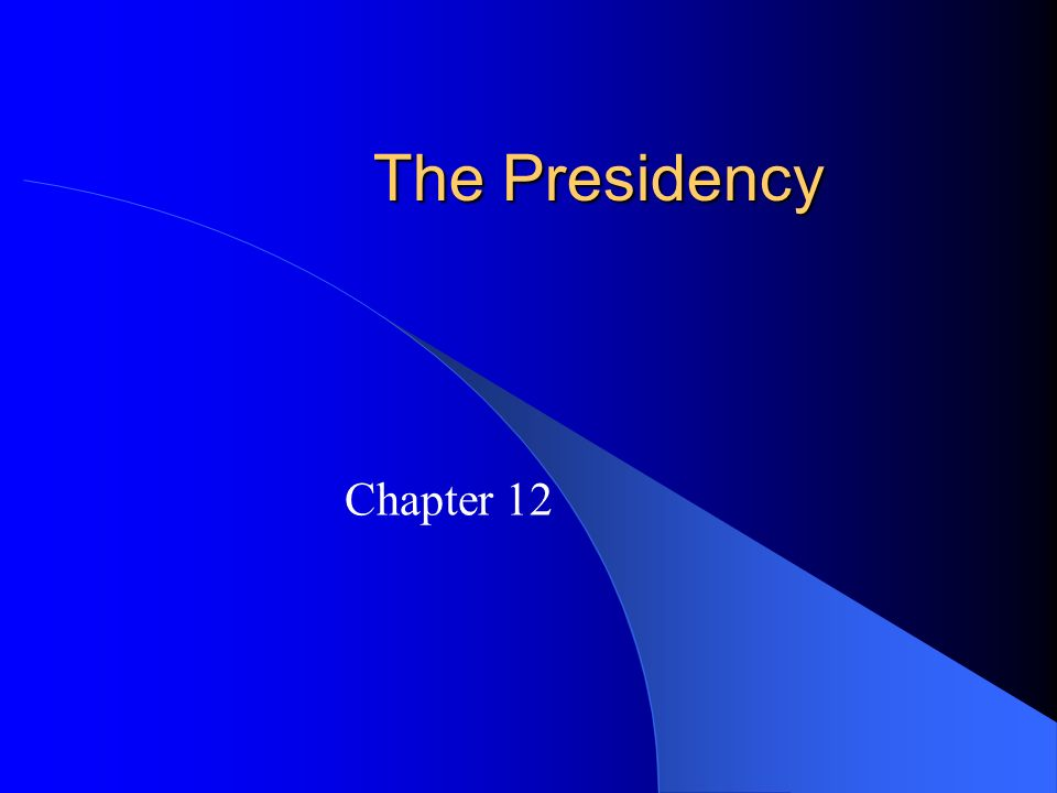 The Presidency Chapter 12 The Presidents Great Expectations