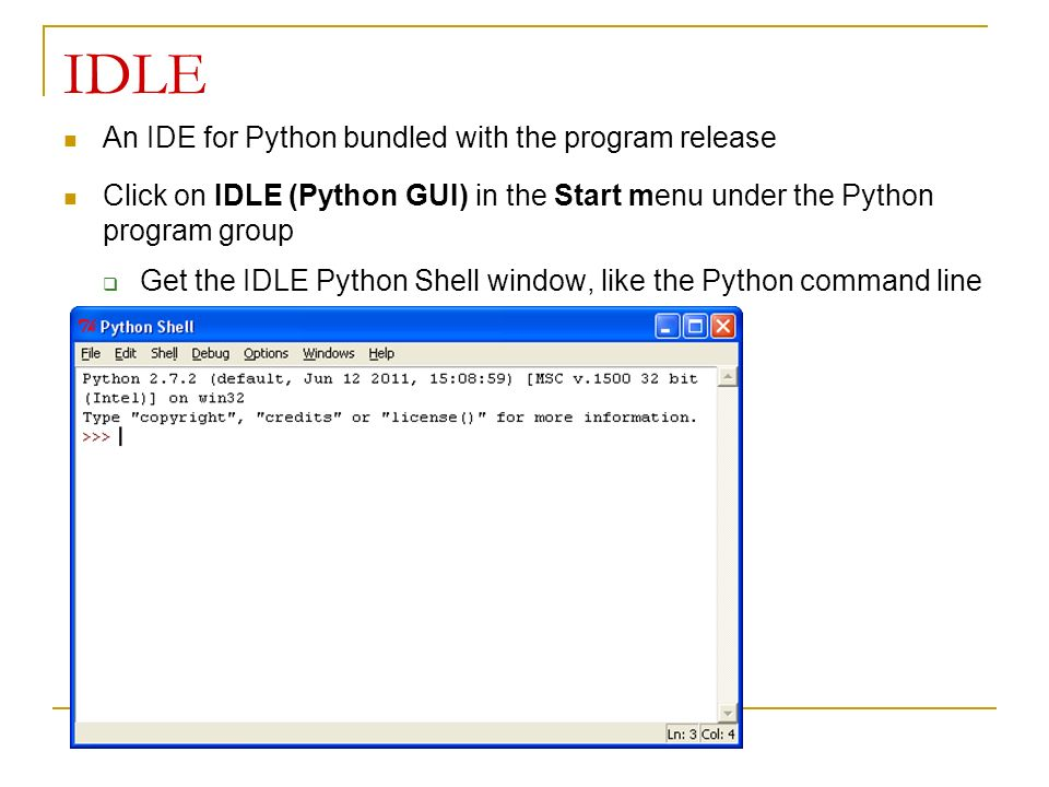 IDLE An IDE for Python bundled with the program release Click on