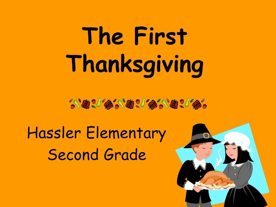The First Thanksgiving Hassler Elementary Second Grade Ppt Download