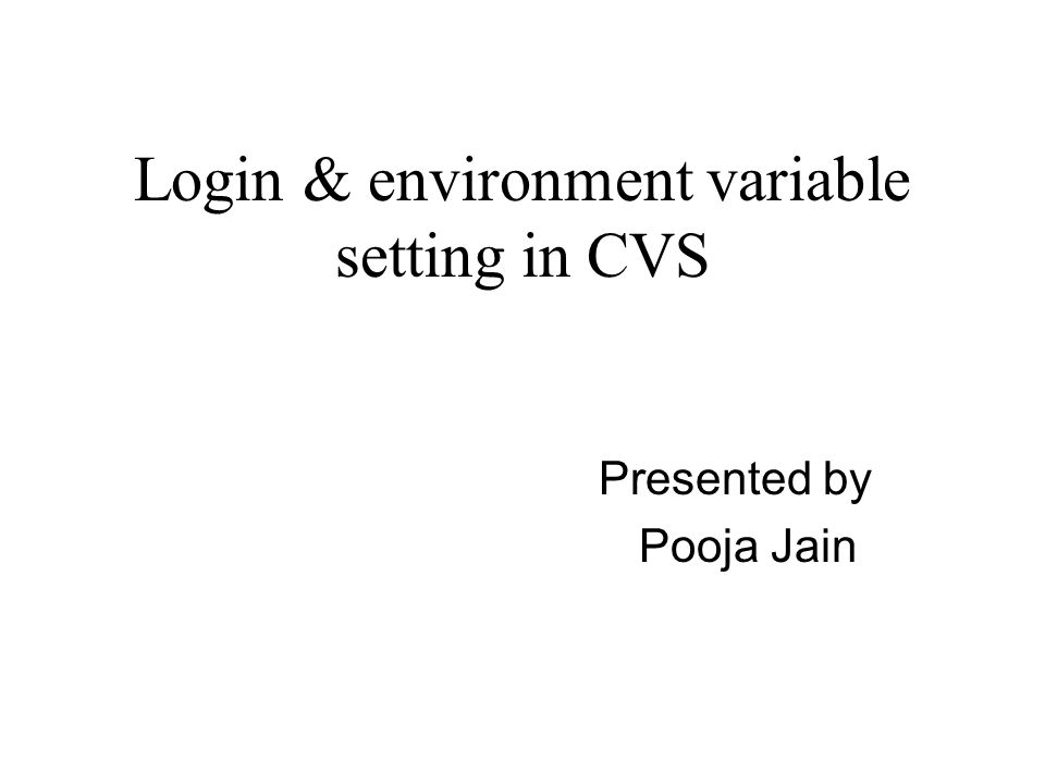 Login & environment variable setting in CVS Presented by