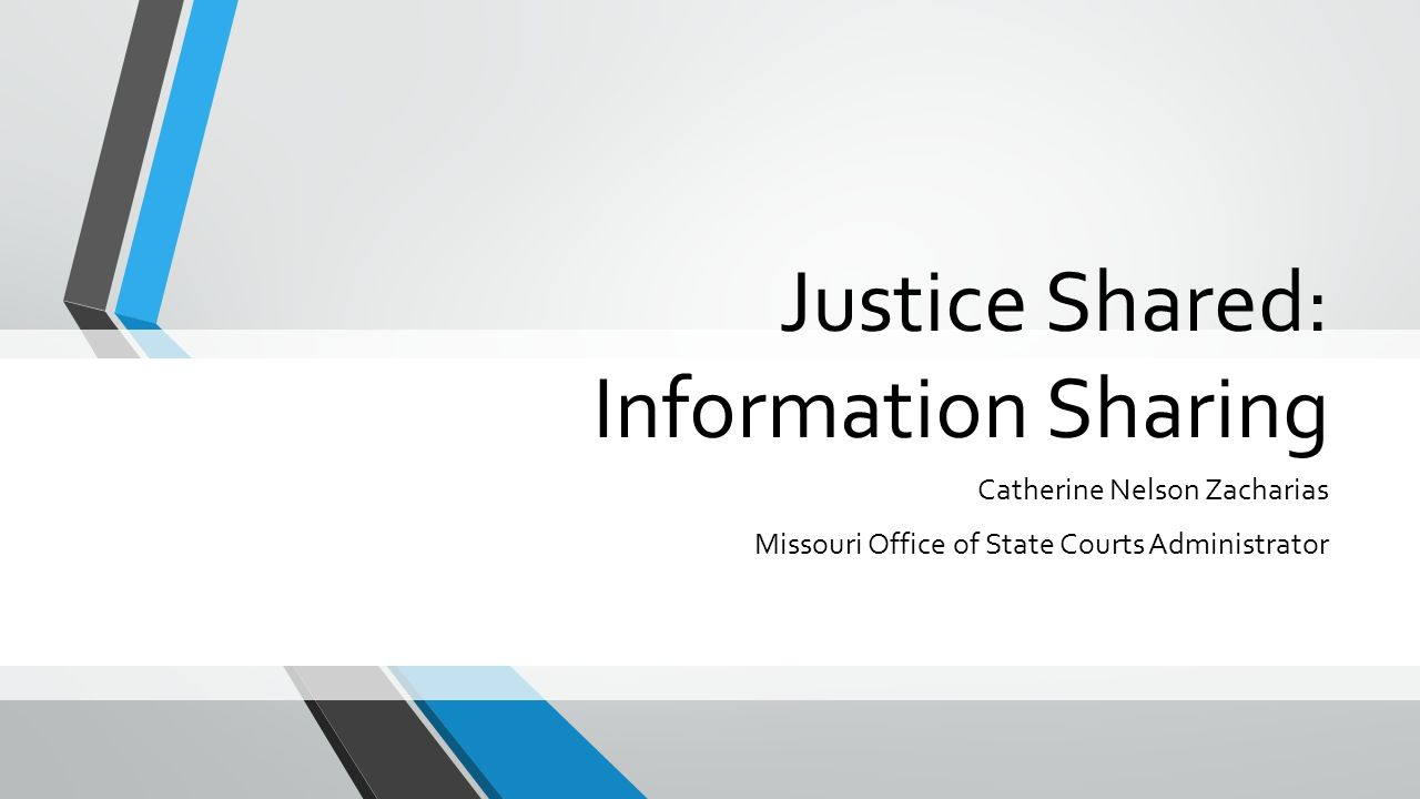 Justice Shared: Information Sharing Catherine Nelson