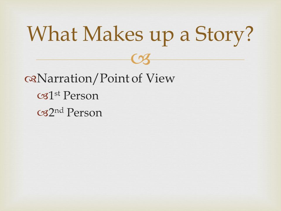   Narration/Point of View  1 st Person  2 nd Person What Makes up a Story