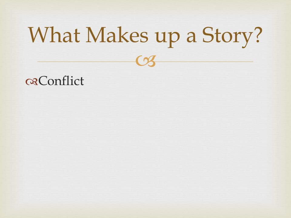   Conflict What Makes up a Story